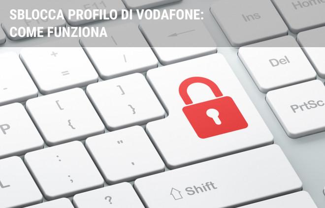 Servizio Sblocca profilo Vodafone: come funziona