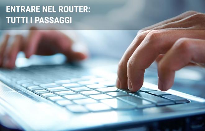 Come entrare nel router: tutti i passaggi
