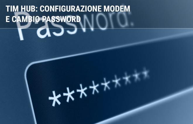 Come configurare il modem TIM HUB e cambiare password
