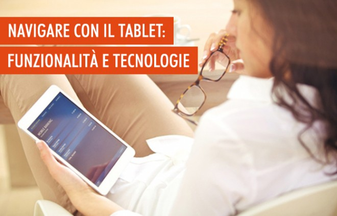 Navigare in Internet con il tablet: funzionalità e tecnologie