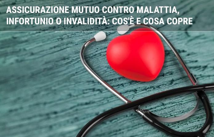 Assicurazione mutuo contro malattia, infortunio o invalidità: cos'è e cosa copre
