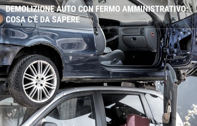 Demolizione auto con fermo amministrativo: quando è possibile?