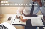 Eredità: i documenti necessari per le pratiche di successione