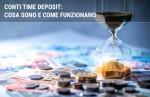 Conti time deposit: cosa sono e come funzionano