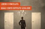 Scegliere il conto deposito: libero o vincolato
