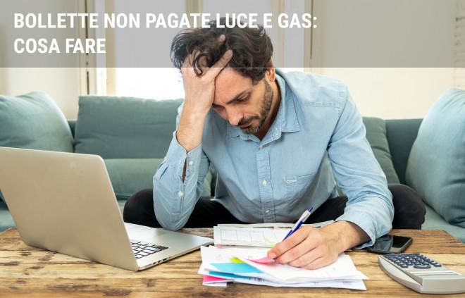 Bollette non pagate luce e gas: come comportarsi