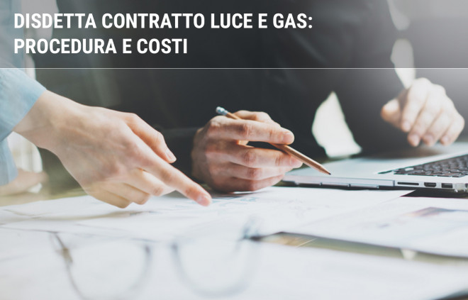 Disdetta fornitura luce e gas: procedura e costi