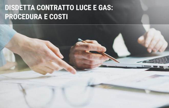 Disdetta fornitura luce e gas: procedura e costi