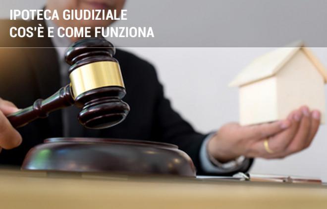 Ipoteca giudiziale: cos'è e come fare per cancellarla