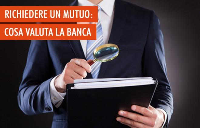 Cosa valuta la banca prima di concedere un mutuo