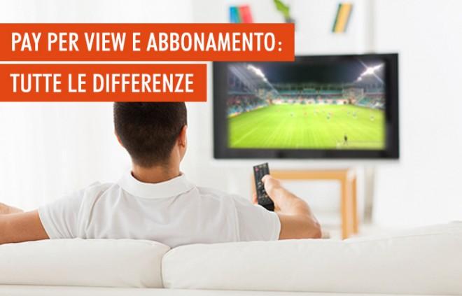 Pay per view e abbonamento: quali sono le differenze?