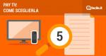 5 consigli per scegliere la migliore Pay TV