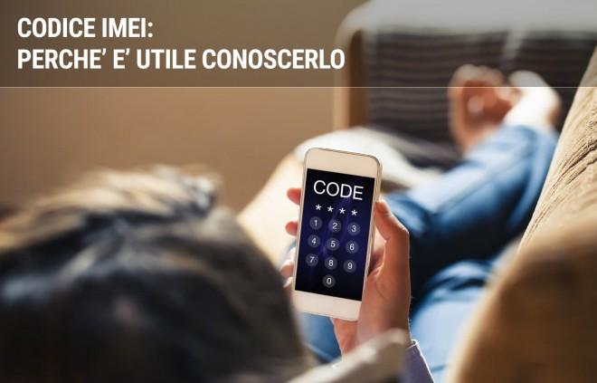 Codice IMEI: a cosa serve e come recuperarlo
